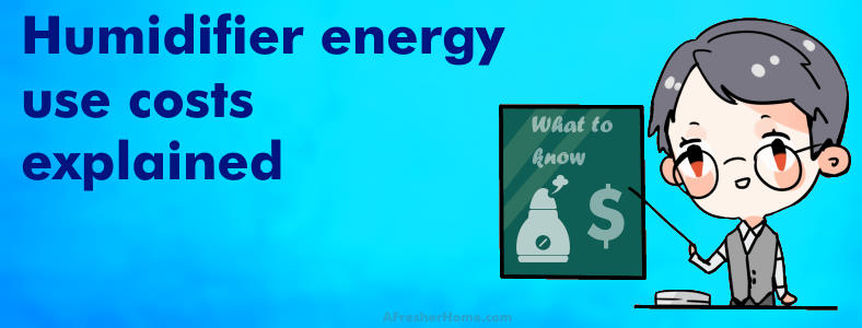 humidifier energy use costs explained section image