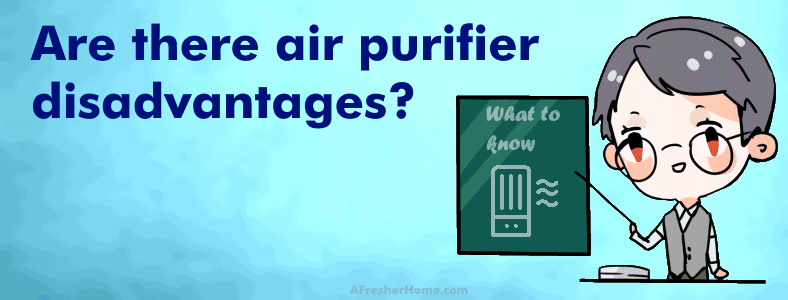 what are the disadvantages of air purifier use