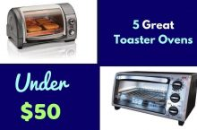 The Best Toaster Ovens Under $50 – 5 Fantastic Choices