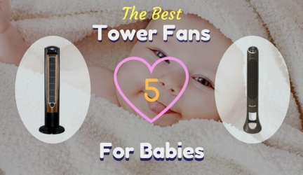 The Best Tower Fans For Babies – 5 Great Buys